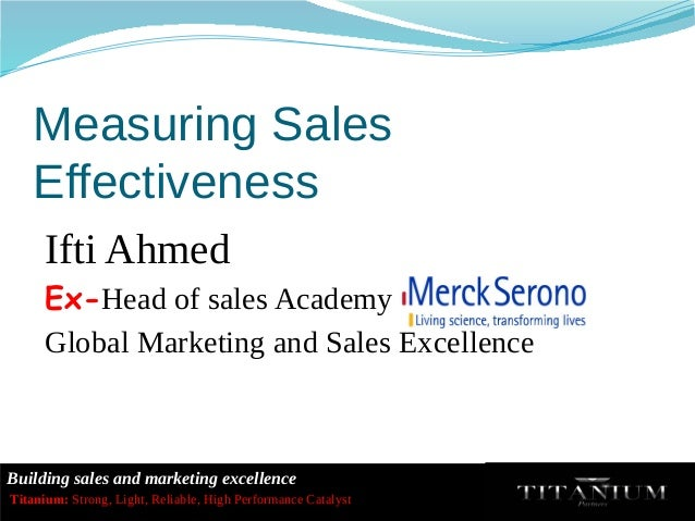 Building sales and marketing excellence Titanium: Strong, Light, Reliable, High Performance Catalyst Measuring Sales Effec...