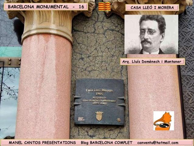 BARCELONA MONUMENTAL - 16 CASA LLEÒ I MORERA Arq. Lluís Domènech i Montaner MANEL CANTOS PRESENTATIONS Blog BARCELONA COMP...
