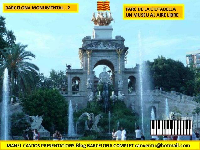 BARCELONA MONUMENTAL - 2 PARC DE LA CIUTADELLA UN MUSEU AL AIRE LIBRE MANEL CANTOS PRESENTATIONS Blog BARCELONA COMPLET ca...