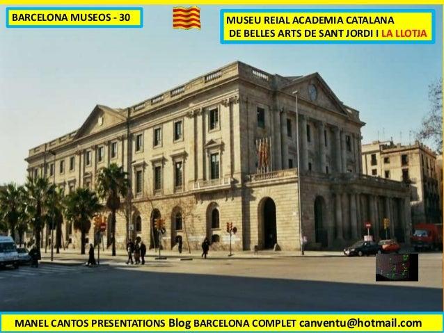MUSEU REIAL ACADEMIA CATALANA DE BELLES ARTS DE SANT JORDI I LA LLOTJA MANEL CANTOS PRESENTATIONS Blog BARCELONA COMPLET c...