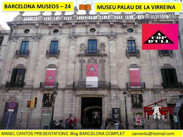 BARCELONA MUSEOS – 24  MUSEU PALAU DE LA VIRREINA  MANEL CANTOS PRESENTATIONS Blog BARCELONA COMPLET  canventu@hotmail.com