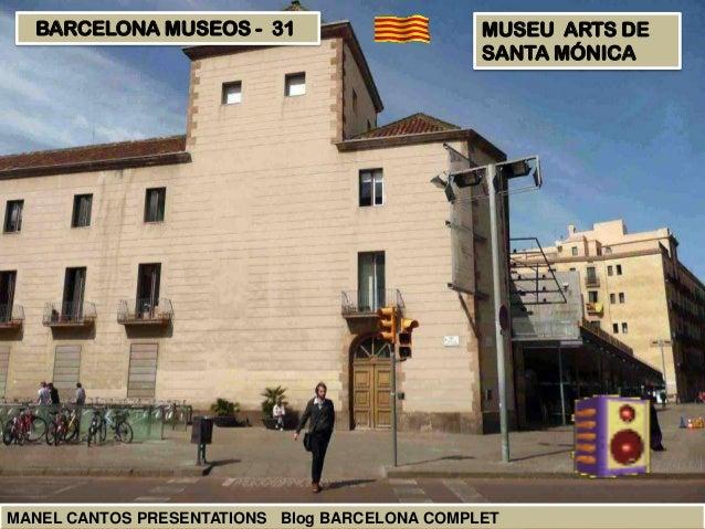 BARCELONA MUSEOS - 31 MUSEU ARTS DE SANTA MÓNICA MANEL CANTOS PRESENTATIONS Blog BARCELONA COMPLET