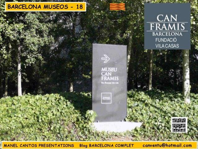 BARCELONA MUSEOS - 18  FUNDACIÒ VILA CASAS  MANEL CANTOS PRESENTATIONS  Blog BARCELONA COMPLET  canventu@hotmail.com