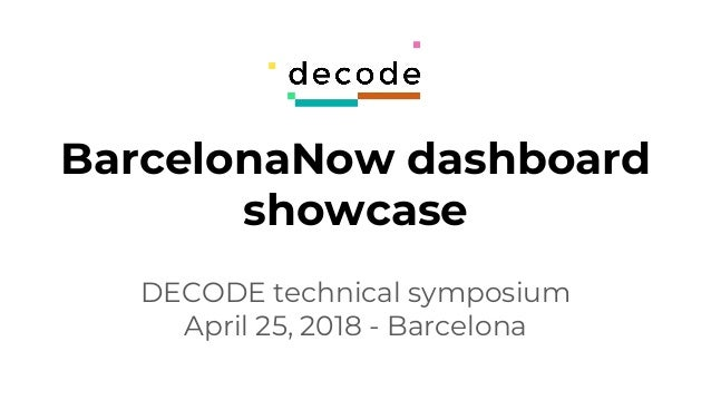 BarcelonaNow dashboard showcase DECODE technical symposium April 25, 2018 - Barcelona
