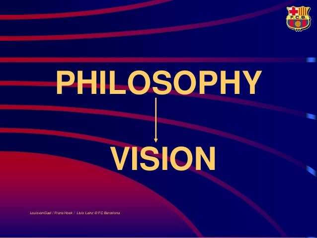 PHILOSOPHY                                               VISIONLouisvanGaal / Frans Hoek / Lluís Lainz © FC Barcelona