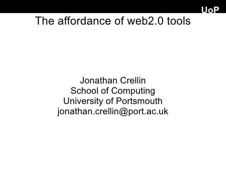 UoP The affordance of web2.0 tools               Jonathan Crellin        School of Computing       University of Portsmout...
