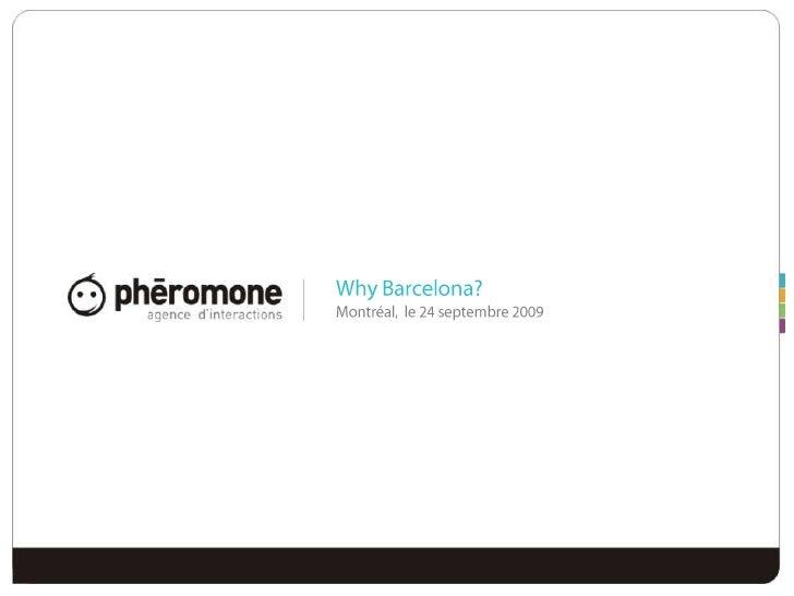 Why Barcelona?<br />Montréal,  le 24 septembre 2009 <br />