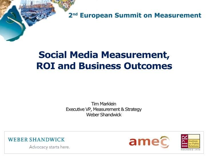 Social Media Measurement, ROI and Business Outcomes                    Tim Marklein      Executive VP, Measurement & Strat...