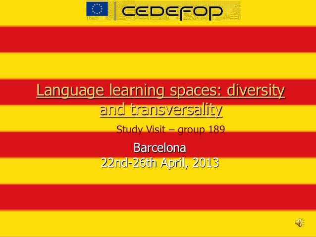 Language learning spaces: diversityand transversalityBarcelona22nd-26th April, 2013Study Visit – group 189