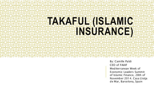 TAKAFUL (ISLAMIC  INSURANCE)  By: Camille Paldi  CEO of FAAIF  Mediterranean Week of  Economic Leaders Summit  of Islamic ...