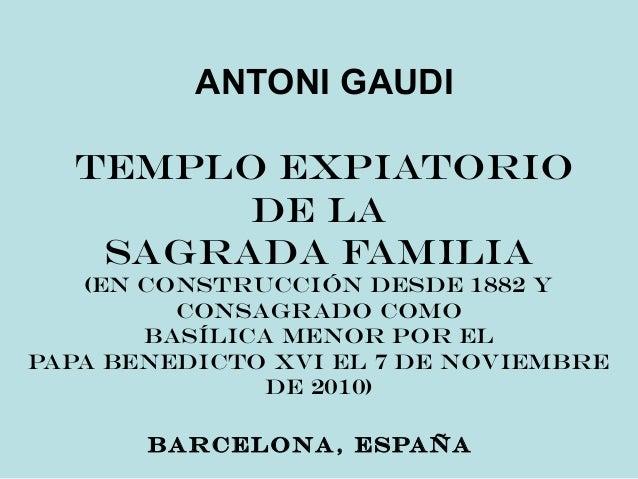 ANTONI GAUDI Templo Expiatorio de la Sagrada Familia (en construcción desde 1882 y consagrado como Basílica menor por el P...
