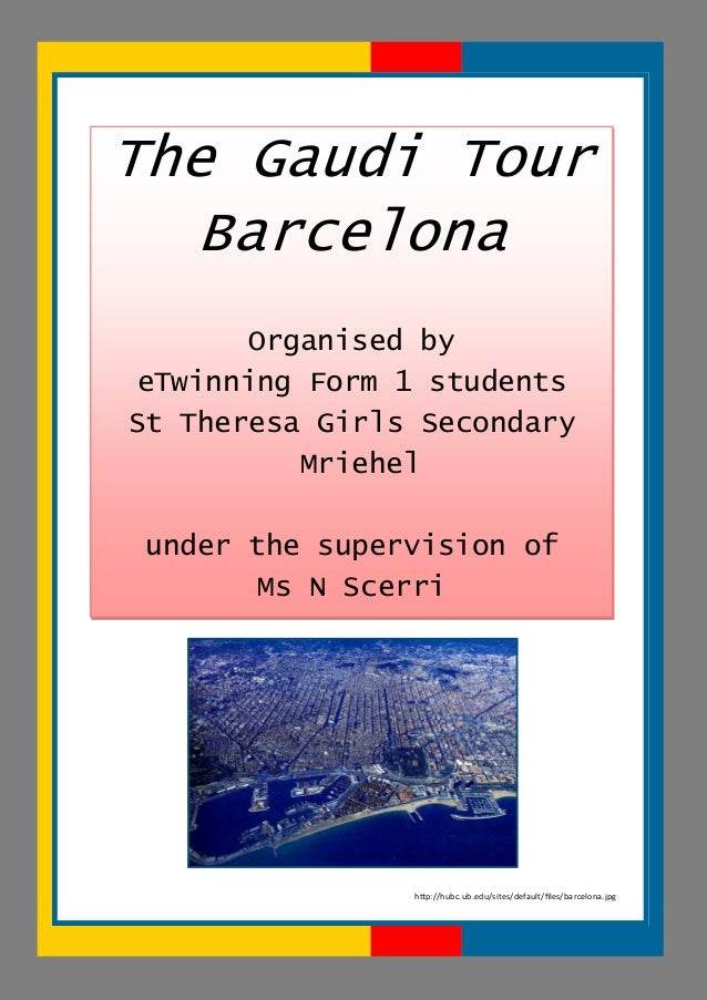 The Gaudi Tour Barcelona Organised by eTwinning Form 1 students St Theresa Girls Secondary Mriehel under the supervision o...