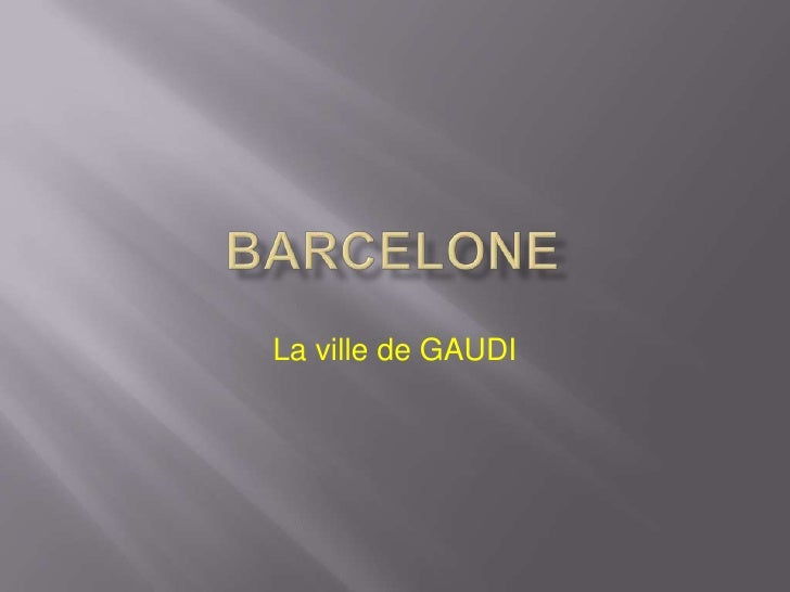 BARCELONE<br />La ville de GAUDI<br />