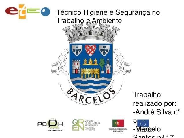 Técnico Higiene e Segurança no Trabalho e Ambiente  Trabalho realizado por: -André Silva nº 5 -Marcelo