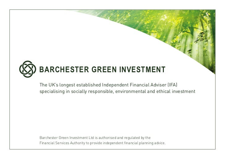 BARCHESTER GREEN INVESTMENTThe UK's longest established Independent Financial Adviser (IFA)specialising in socially respon...