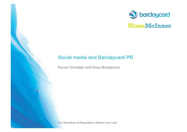 Social media and Barclaycard PRKerryn Dinsdale and Ross BreadmoreFor attendees of Reputation Online Live only