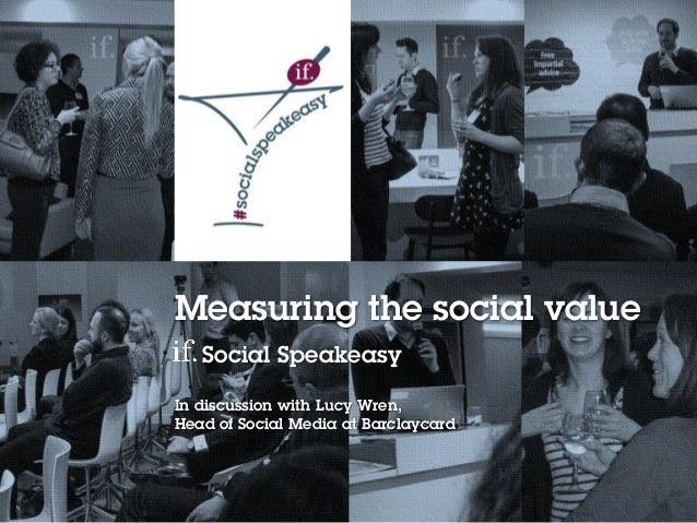 1Social media content strategy 2014 – Lucy Wren Measuring the social value Social Speakeasy In discussion with Lucy Wren, ...