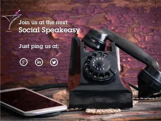 14 Join us at the next Social Speakeasy Just ping us at: