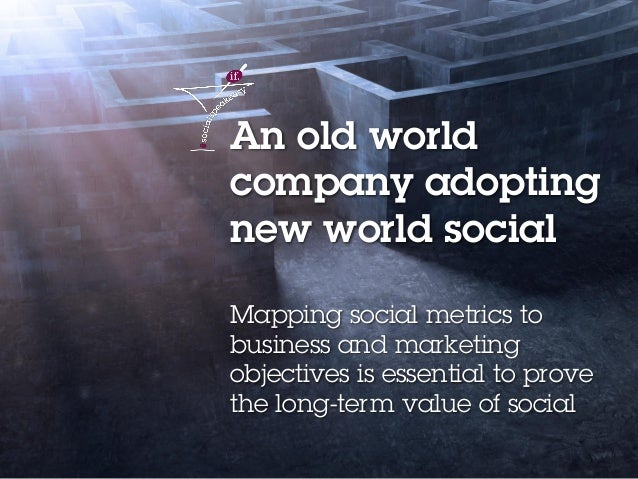 4Social media content strategy 2014 – Lucy Wren An old world company adopting new world social Mapping social metrics to b...