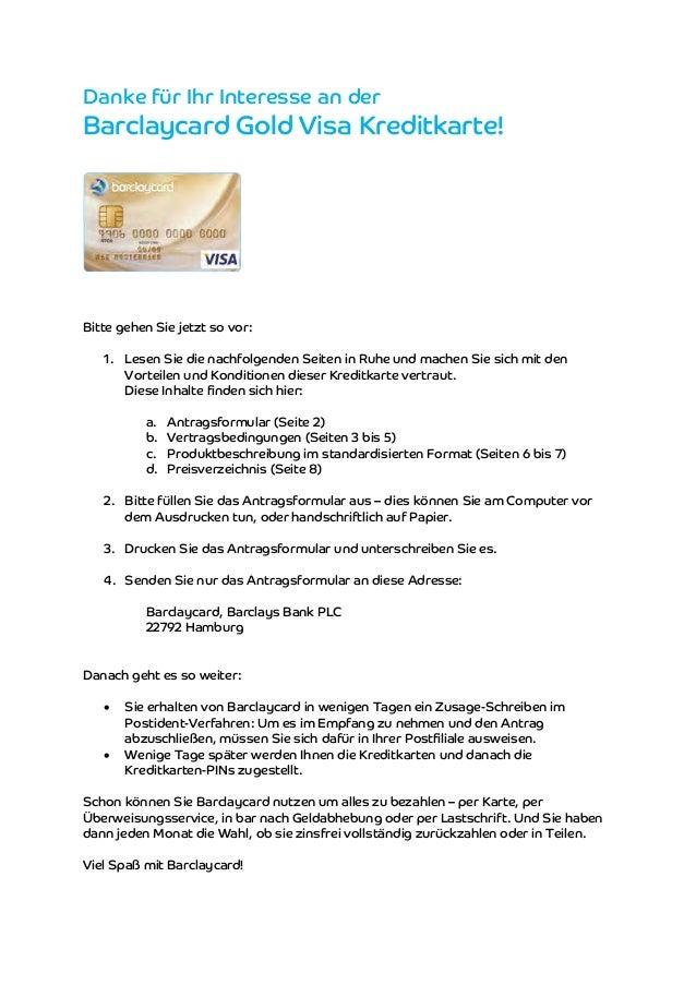 Danke für Ihr Interesse an der  Barclaycard Gold Visa Kreditkarte!  Bitte gehen Sie jetzt so vor:  1. Lesen Sie die nachfo...