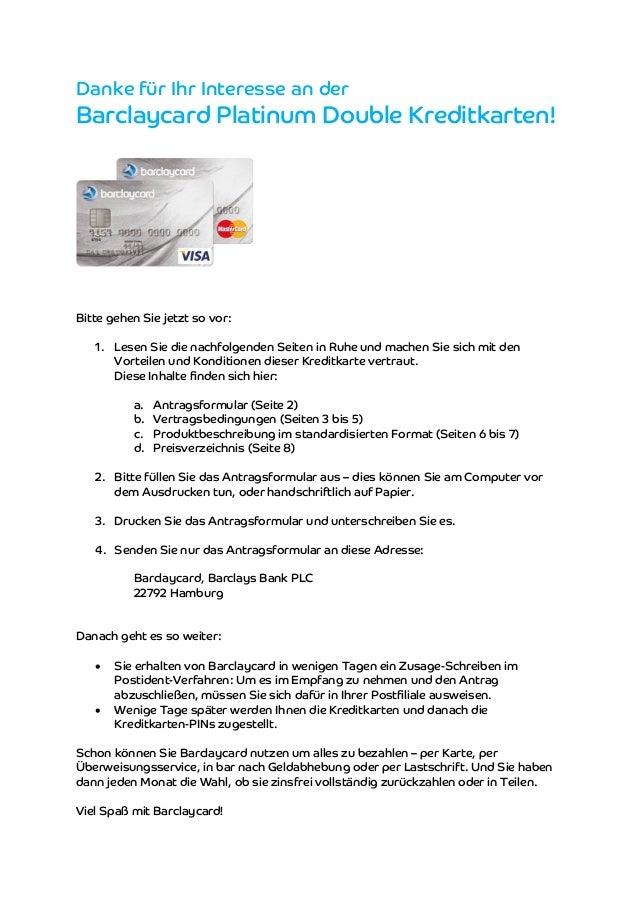 Danke für Ihr Interesse an der  Barclaycard Platinum Double Kreditkarten!  Bitte gehen Sie jetzt so vor:  1. Lesen Sie die...