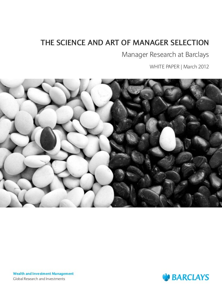 THE SCIENCE AND ART OF MANAGER SELECTION                                   Manager Research at Barclays                   ...