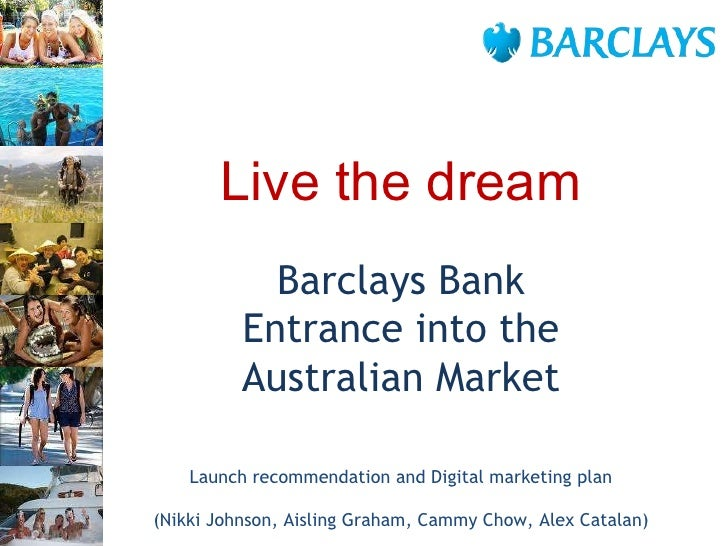 Barclays Bank Entrance into the Australian Market Launch recommendation and Digital marketing plan (Nikki Johnson, Aisling...