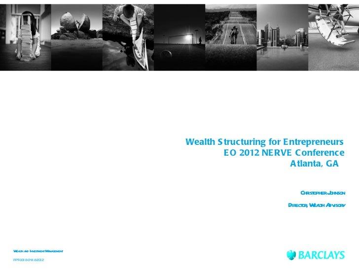 Wealth S tructuring for E ntrepreneurs                                    E O 2012 NE RVE C onference                     ...