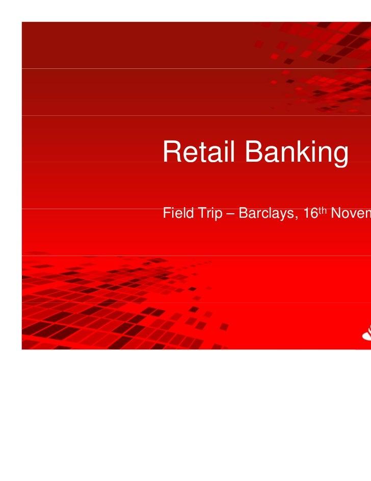 1Retail Banking             gField Trip Barclays, 16th NFi ld T i – B l           November 2010                           ...