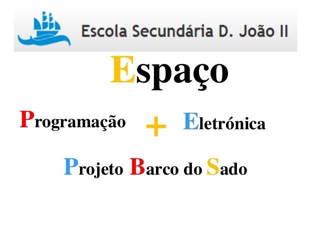 Programação Eletrónica+ Espaço Projeto Barco do Sado