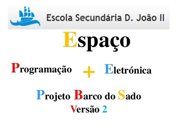 Programação Eletrónica+ Espaço Projeto Barco do Sado Versão 2