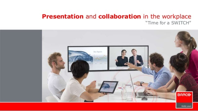 "Presentation and collaboration in the workplace  ""Time for a SWITCH"""
