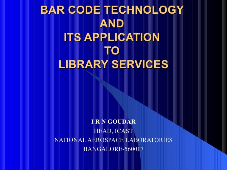 BAR CODE TECHNOLOGY         AND   ITS APPLICATION          TO  LIBRARY SERVICES           I R N GOUDAR            HEAD, IC...