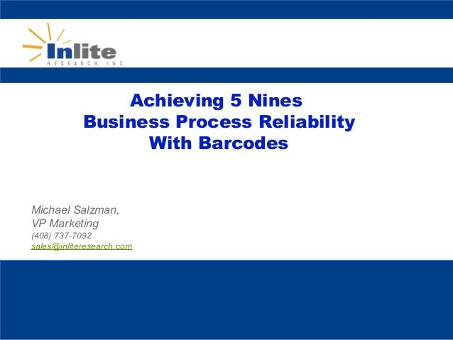 Achieving 5 NinesBusiness Process ReliabilityWith BarcodesMichael Salzman,VP Marketing(408) 737-7092sales@inliteresearch.com