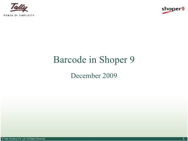 Barcode in Shoper 9                                                      December 2009© Tally Solutions Pvt. Ltd. All Righ...