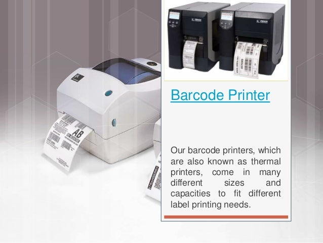 Barcode Printer Our barcode printers, which are also known as thermal printers, come in many different sizes and capacitie...