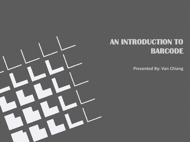 AN INTRODUCTION TO          BARCODE     Presented By: Van Chiang