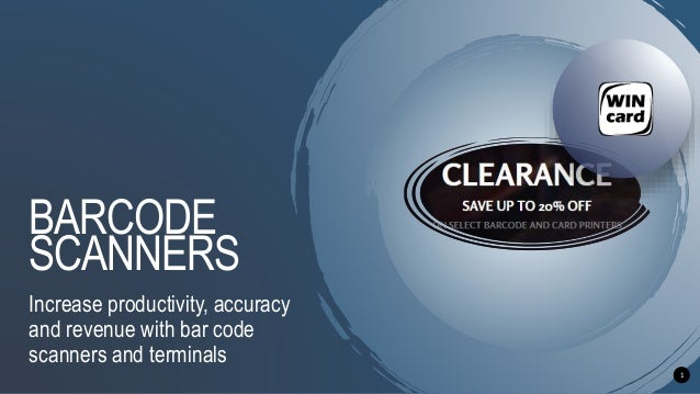 BARCODE SCANNERS Increase productivity, accuracy and revenue with bar code scanners and terminals 1