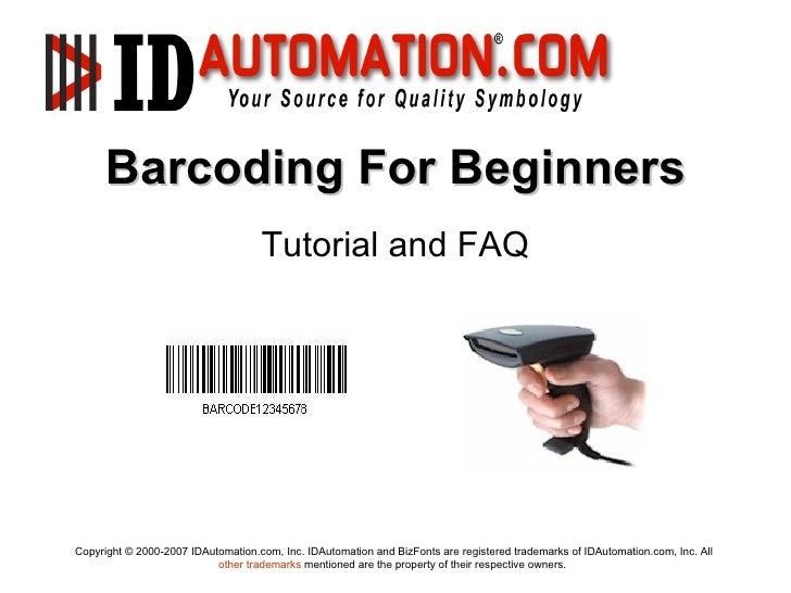 Barcoding For Beginners                                    Tutorial and FAQCopyright © 2000-2007 IDAutomation.com, Inc. ID...