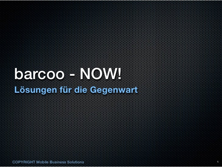 barcoo - NOW!Lösungen für die GegenwartCOPYRIGHT Mobile Business Solutions   1