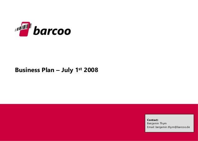 Business Plan –July 1st2008  Contact:  Benjamin Thym  Email: benjamin.thym@barcoo.de