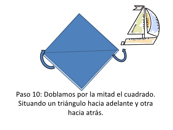 Paso 10: Doblamos por la mitad el cuadrado. Situando un triángulo hacia adelante y otra hacia atrás.<br />