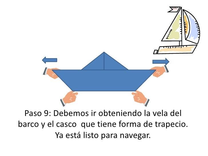Paso 9: Debemos ir obteniendo la vela del barco y el casco  que tiene forma de trapecio. Ya está listo para navegar.<br />