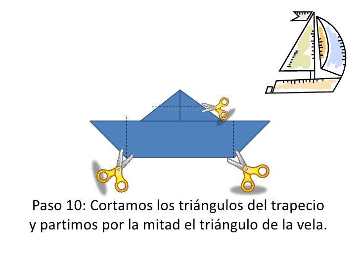 Paso 10: Cortamos los triángulos del trapecio y partimos por la mitad el triángulo de la vela.<br />