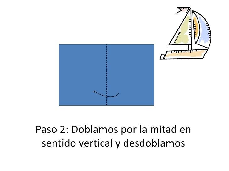Paso 2: Doblamos por la mitad en sentido vertical y desdoblamos<br />