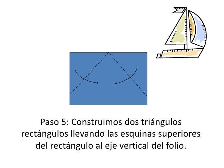 Paso 5: Construimos dos triángulos rectángulos llevando las esquinas superiores del rectángulo al eje vertical del folio.<...