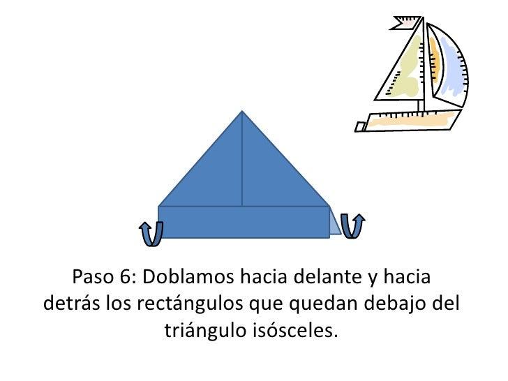 Paso 6: Doblamos hacia delante y hacia detrás los rectángulos que quedan debajo del triángulo isósceles.<br />