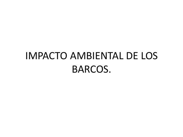 IMPACTO AMBIENTAL DE LOS BARCOS.