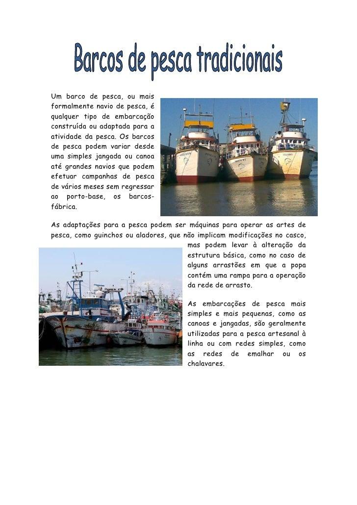 Um barco de pesca, ou maisformalmente navio de pesca, équalquer tipo de embarcaçãoconstruída ou adaptada para aatividade d...