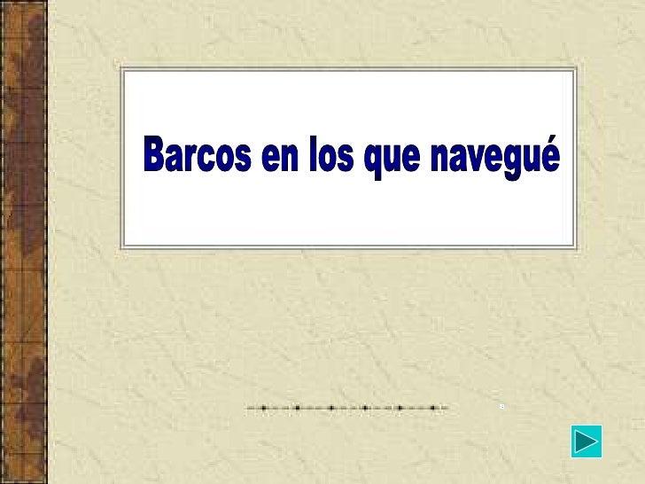 Mis años de navegación•   Pedro de Alvarado      05-08-63/04-12-63•   Darro                  20-01-64/11-08-64•   Cimadevi...